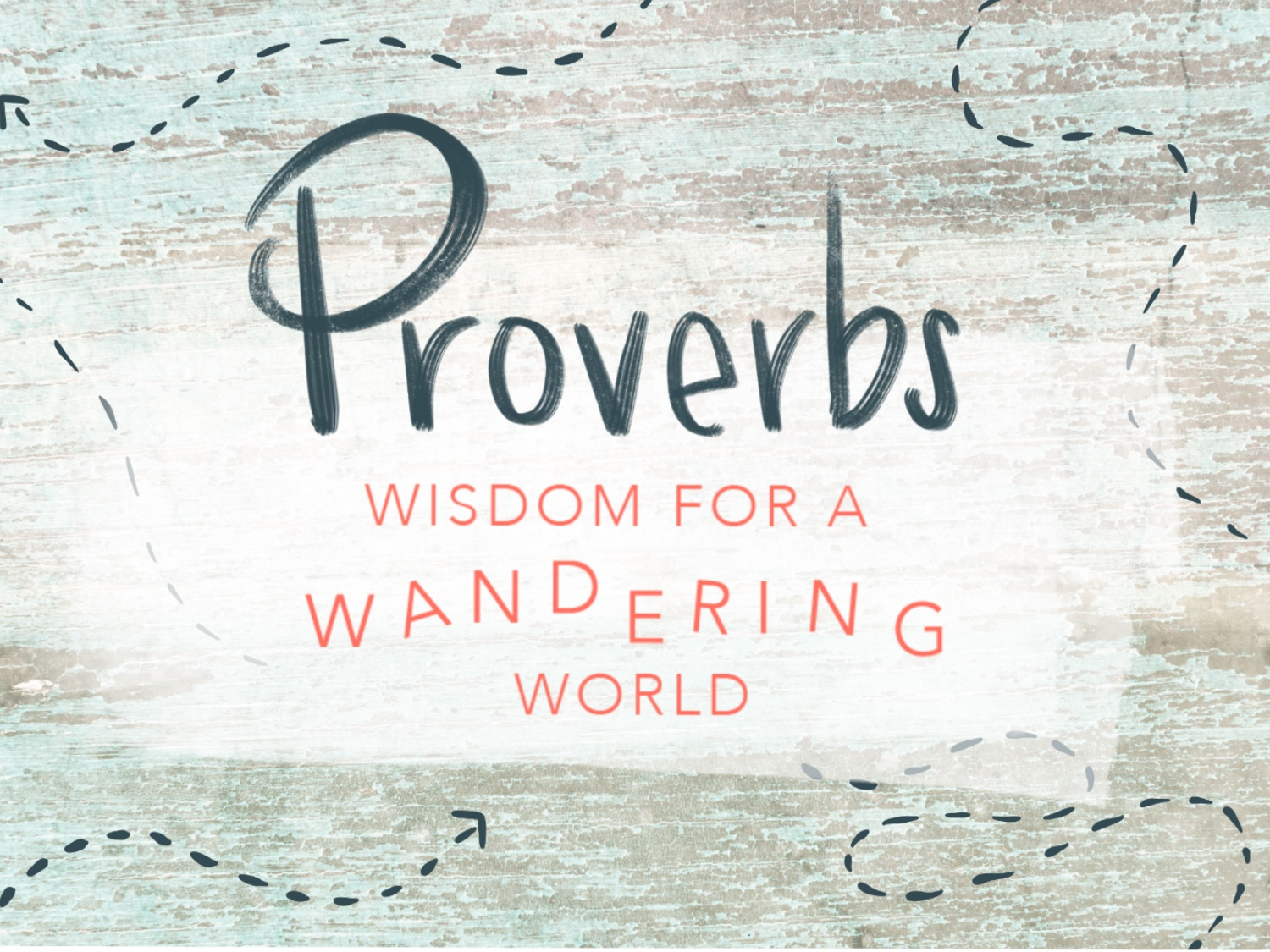 Proverbs: Wisdom for a Wandering World